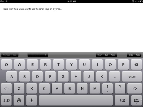 I sure wish there was a way to use the arrow keys on my iPad...